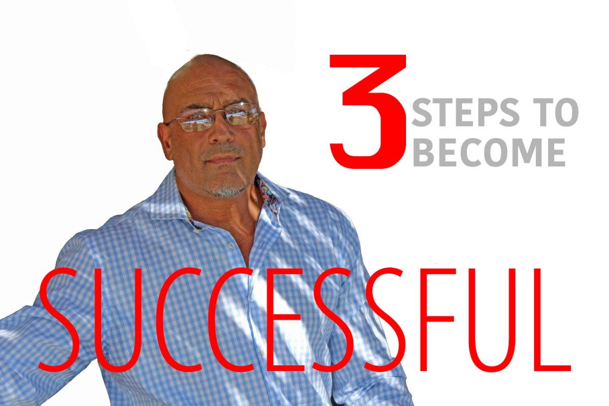 The 3 STEPS to SUCCESS in your life